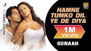 Hamne Tumko Dil Ye De Diya Audio Song - Gunaah|Dino, Bipasha|Alka Yagnik,Babul Supriyo