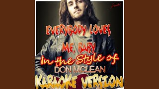 Everybody Loves Me, Baby (In the Style of Don Mclean) (Karaoke Version)