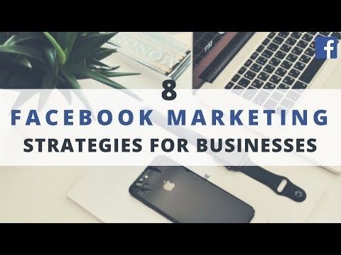 8 Powerful Facebook Marketing Strategies Businesses Can Implement Today