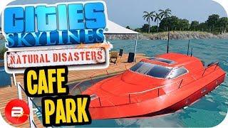 Cities Skylines ▶TAHITEA CAFE PARK◀ #37 Cities: Skylines Natural Disasters Parklife