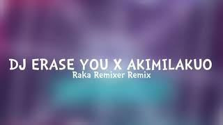 DJ ERASE YOU X AKIMILAKUO - Raka Remixer Remix