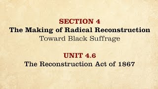 MOOC | The Reconstruction Act 1867 | The Civil War and Reconstruction, 1865-1890 | 3.4.6