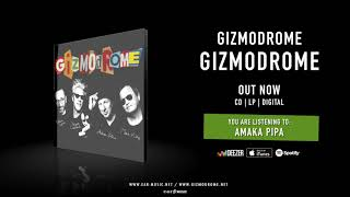 "Gizmodrome ""Amaka Pipa"" Official Song Stream - Album ""Gizmodrome"" out now!"
