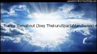 Trance Turnabout (Joey TheKuruSpartaMan Remix)