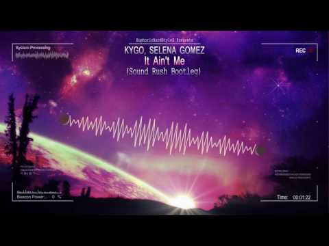 Kygo, Selena Gomez - It Ain't Me (Sound Rush Bootleg) [HQ Free]