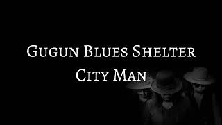 Gugun Blues Shelter - City Man (LYRICS)