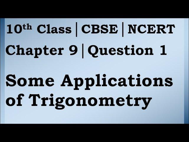 Class 10 Trigonometry Chapter 9 Question 1   CBSE   NCERT BOOK