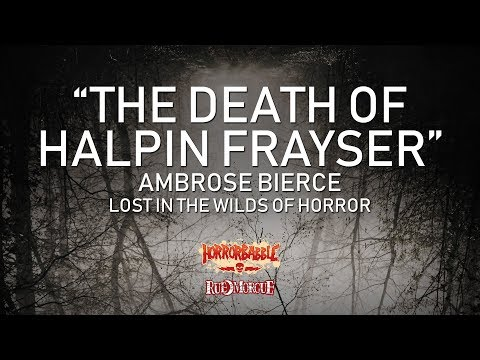 """""""The Death of Halpin Frayser"""" by Ambrose Bierce / Wilds of Horror (3/7)"""