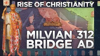Milvian Bridge 312 - Rise of Christianity DOCUMENTARY