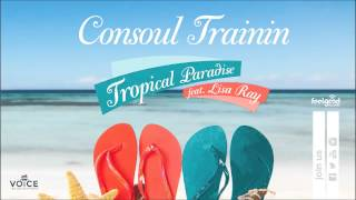 Consoul Trainin feat Lisa Ray - Tropical Paradise - Official Audio Release