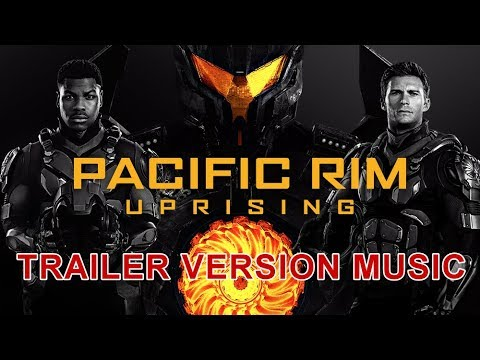 PACIFIC RIM : UPRISING Trailer Music Version | Official Movie Soundtrack Theme Song