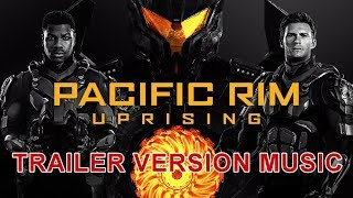 pacific rim uprising trailer music version official movie soundtrack theme song