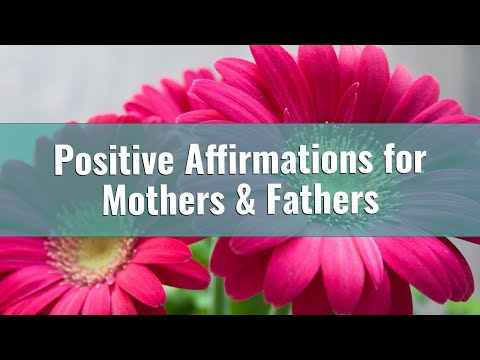 Positive Affirmations for Mothers & Fathers