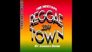 THE MIXTAPE REGGAE TOWN 2014 BY JAMAICA SOUND