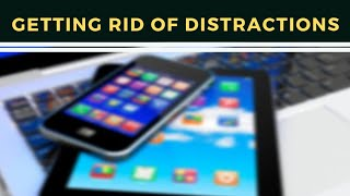 Getting Rid of Distractions || Time Management || Stay Focused