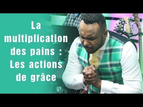 La multiplication des pains : Les actions de grâce / Révérend Paul Mukendi