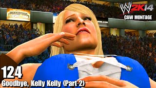 WWE 2K14 CAW Montage - 124 - Goodbye, Kelly Kelly (Part 2)