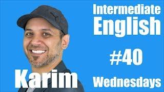 Intermediate English with Karim #40