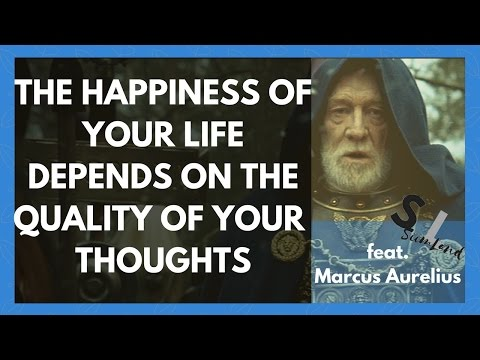 """""""The Happiness of Your Life Depends on the Quality of Your Thoughts"""" - Marcus Aurelius Meditations"""