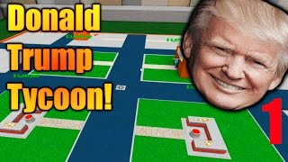 DONALD TRUMP IN ROBLOX - The Donald Trump Tycoon Ep 1
