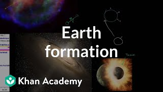 Earth formation | Life on earth and in the universe | Cosmology & Astronomy | Khan Academy