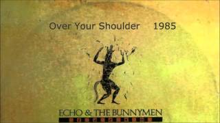 Watch Echo  The Bunnymen Over Your Shoulder video