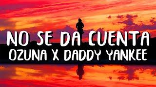 Ozuna x Daddy Yankee - No Se Da Cuenta (Letra/Lyrics)