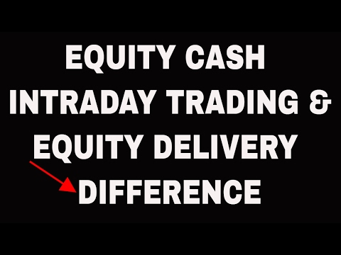 EQUITY CASH INTRADAY TRADING & EQUITY DELIVERY, DIFFERENCE