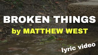 Broken Things by Matthew West (Lyric Video) | Christian Worship Music