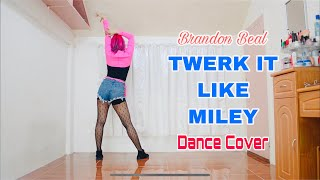 Brandon Beal I TWERK IT LIKE MILEY DANCE COVER