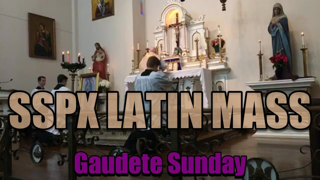 SSPX LATIN MASS: The Third Sunday of Advent (Gaudete Sunday)