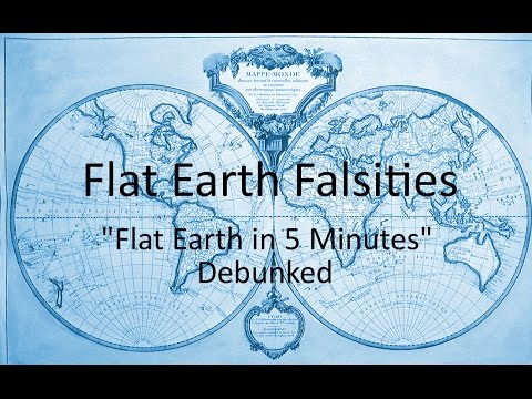 Flat Earth Falsities - 'Flat Earth in 5 Minutes' Debunked