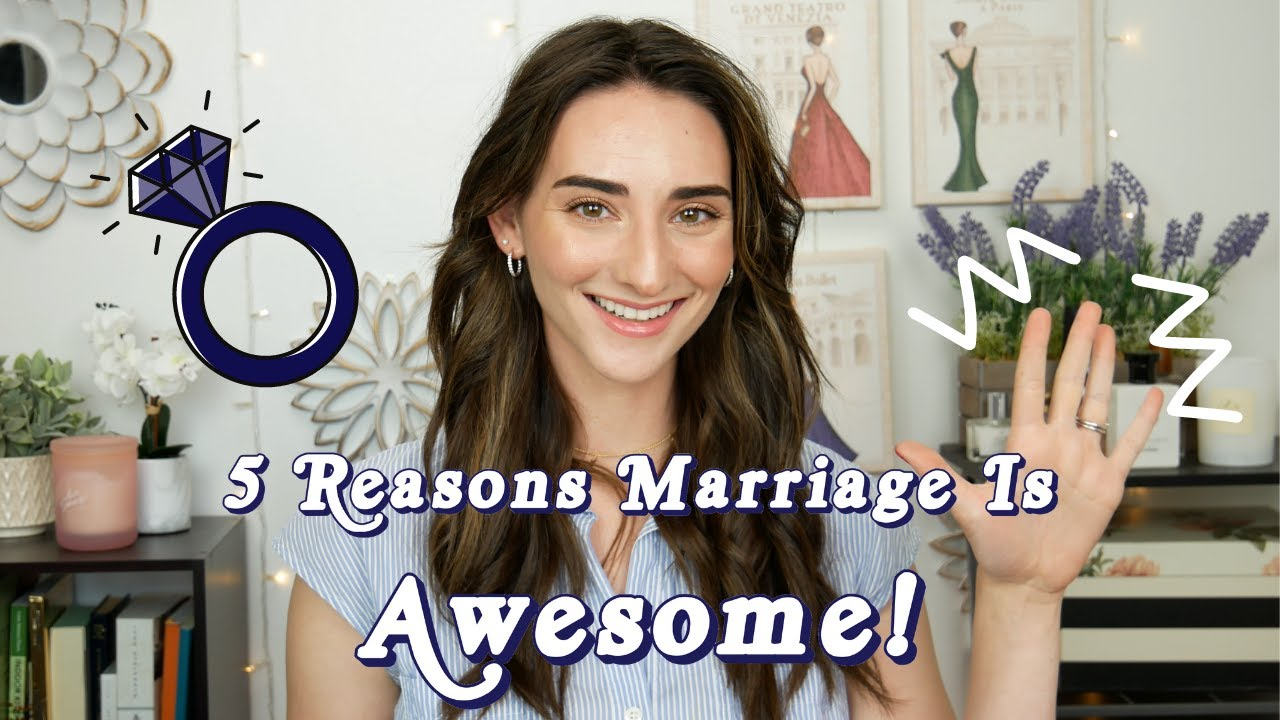 5 Reasons Marriage Is AWESOME! 👰💍|| Why it's something you should TOTALLY look forward to...
