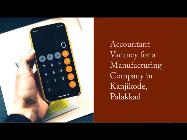 Accountant (Female) Vacancy | Manufacturing Company Job | Job Vacancy in Kanjikode, Palakkad, Kerala