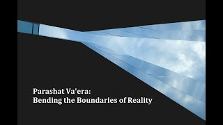 Jerusalem Lights Parashat Va'era 5781: Bending the Boundaries of Reality