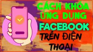 Cách khóa ứng dụng facebook trên điện thoại