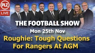 Alan Rough: Tough Questions For Rangers At AGM - The Football Show - Mon 25th Nov 2019.