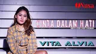 Vita Alvia - Cinta Dalam Hatiku - |