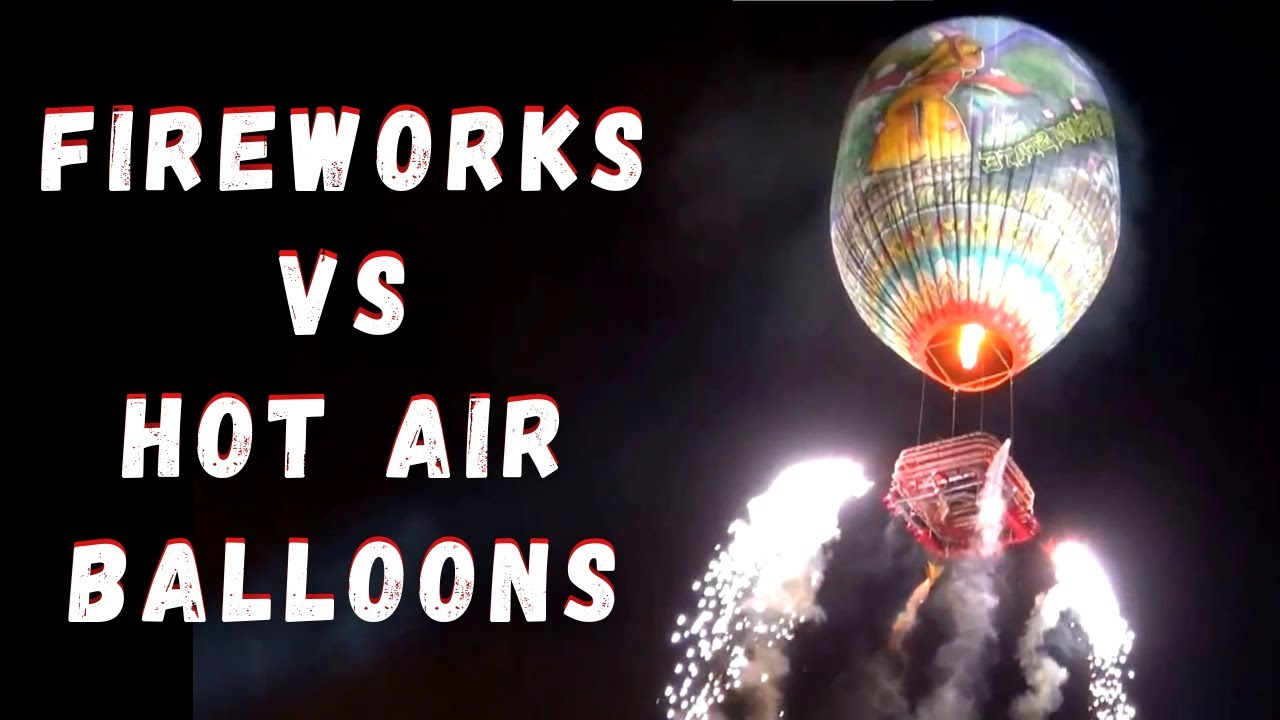 Hot Air Balloons Vs Fireworks