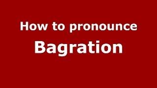How to pronounce Bagration (Russian/Russia) - PronounceNames.com
