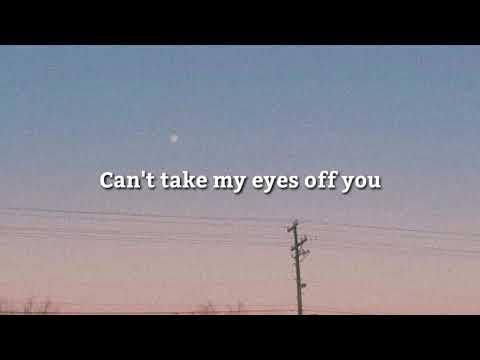Can't Take My Eyes Of You | Aesthetic Lyrics