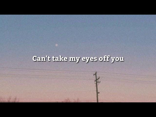 Can't take my eyes of you   Aesthetic Lyrics