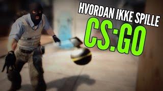 HVORDAN IKKE SPILLE CS:GO - Counter Strike: Global Offensive / Norsk Gaming