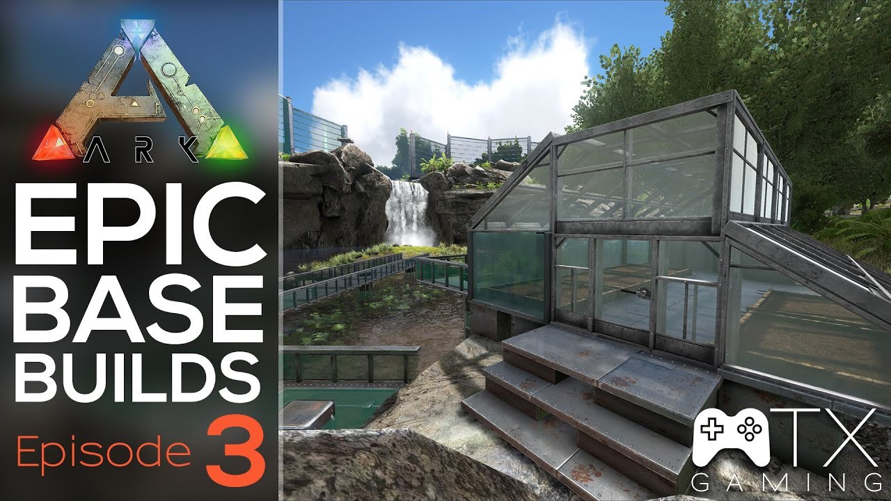 ark - epic base build - ep3 - green house - youtube