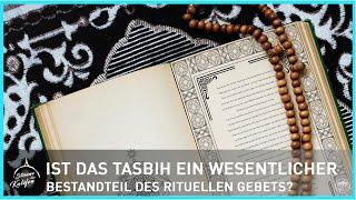 Ist das Tasbih ein wesentlicher Bestandteil des rituellen Gebets?   Stimme des Kalifen