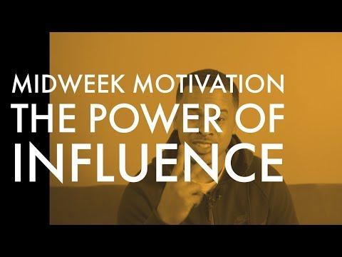 THE POWER OF INFLUENCE   | #midweekmotivation