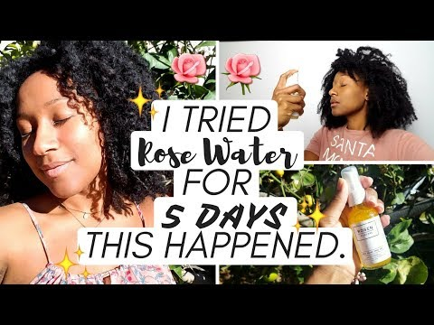 I Tried Rose Water for 5 DAYS. THIS HAPPENED.