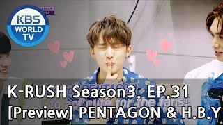 KBS World Idol Show K-RUSH Season3 - Ep.31 PENTAGON & H.B.Y! [Preview]