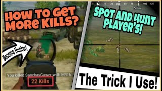 How To Find/Spot Player's And Get High Kills In Pubg Mobile | My Strategy | Become A Hunter!