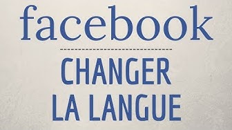 CHANGER LANGUE Facebook, comment changer la langue sur Facebook